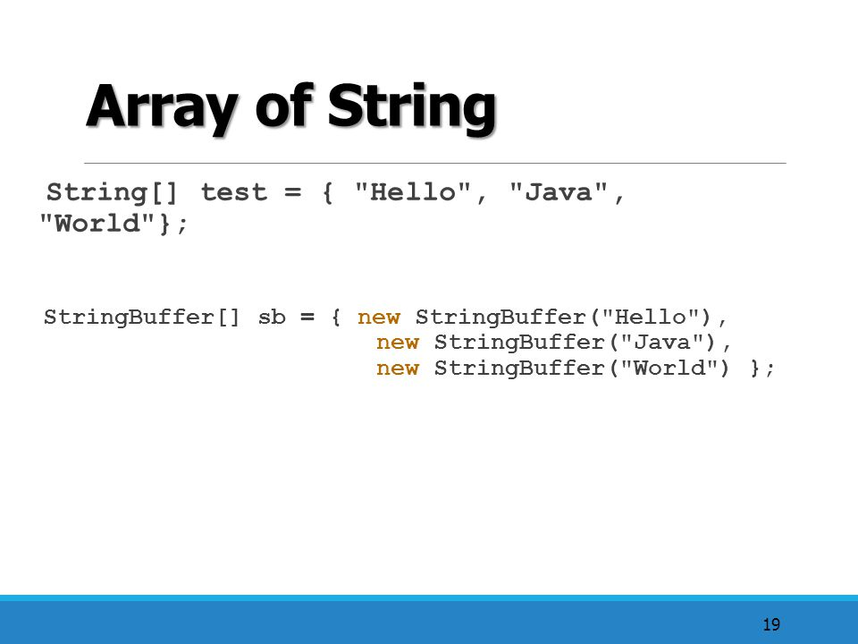 Array of String String[] test = { Hello , Java , World };